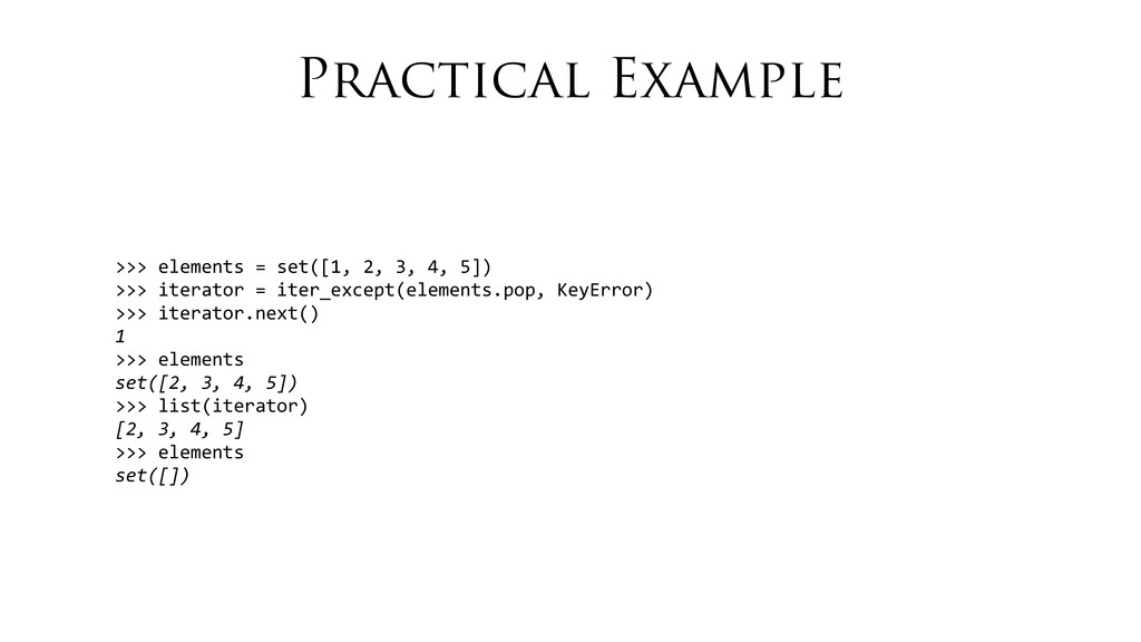 Practical Example >>> elements = set([...