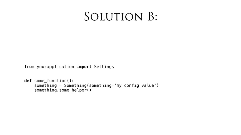 Solution B: from yourapplication import Setting...