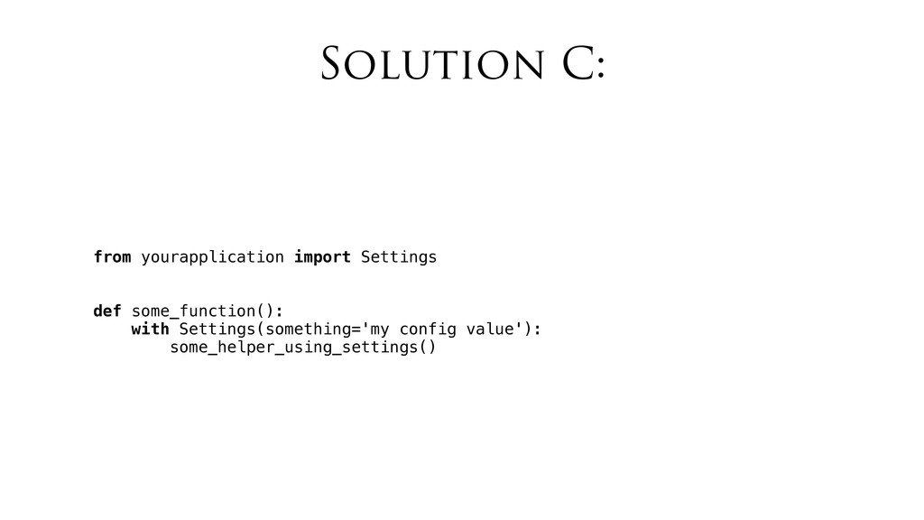 Solution C: from yourapplication import Setting...
