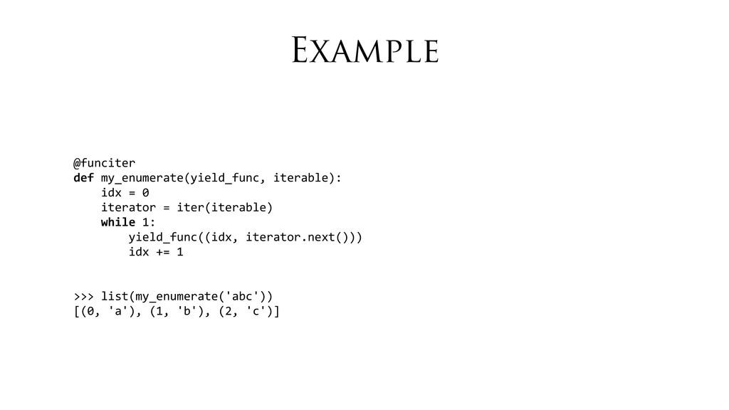Example @funciter def my_enumerate(yield_fun...
