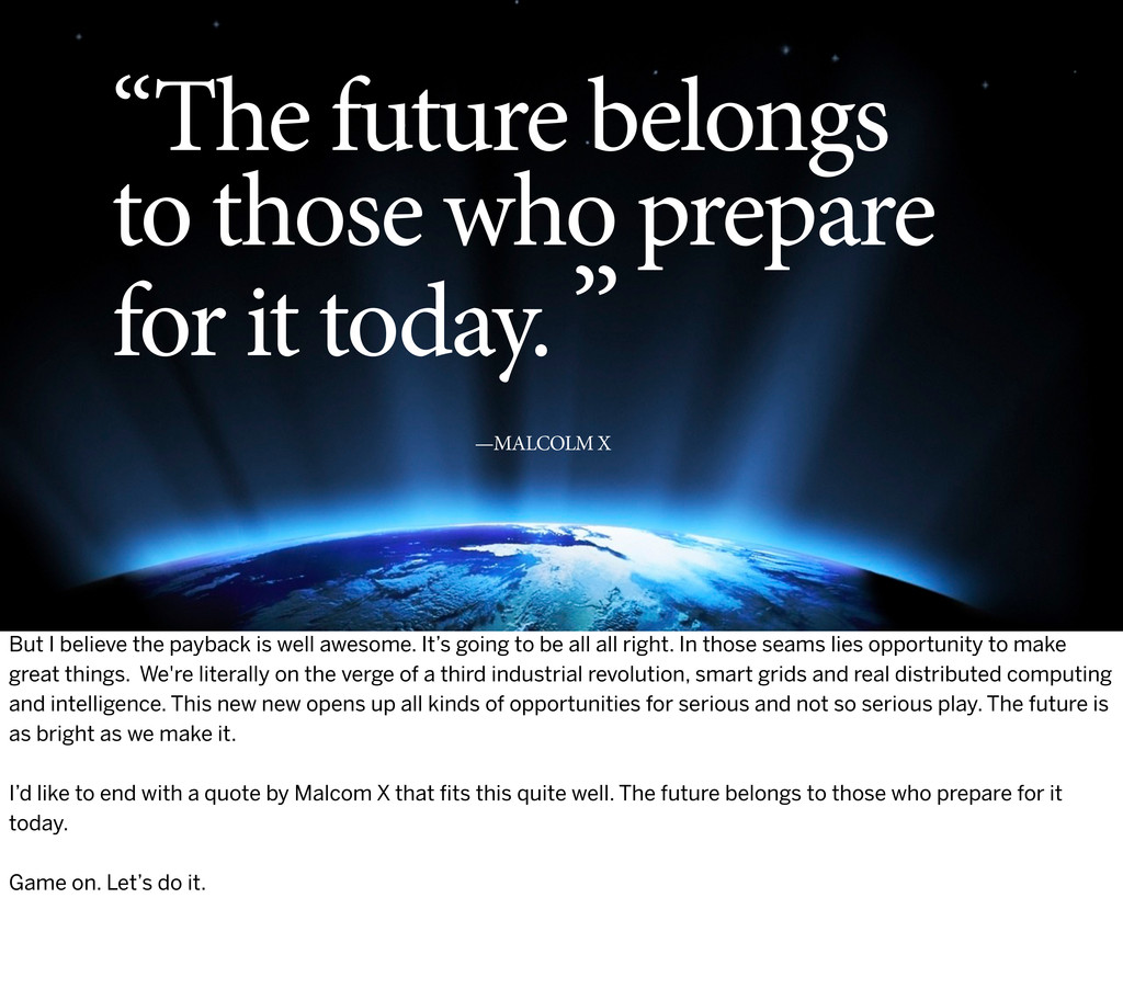 """The future belongs to those who prepare for it..."
