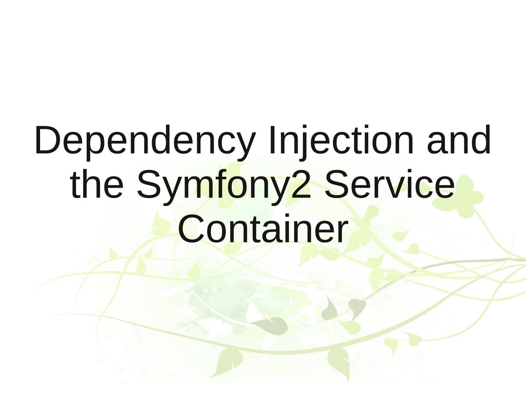 Dependency Injection and the Symfony2 Service C...