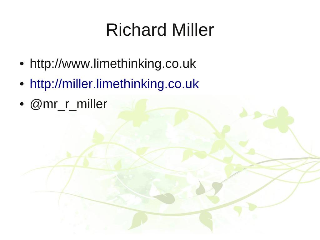 Richard Miller ● http://www.limethinking.co.uk ...