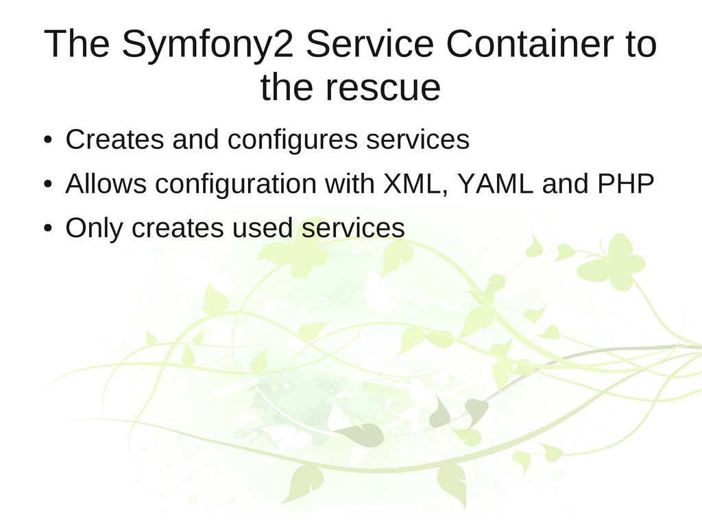 The Symfony2 Service Container to the rescue ● ...
