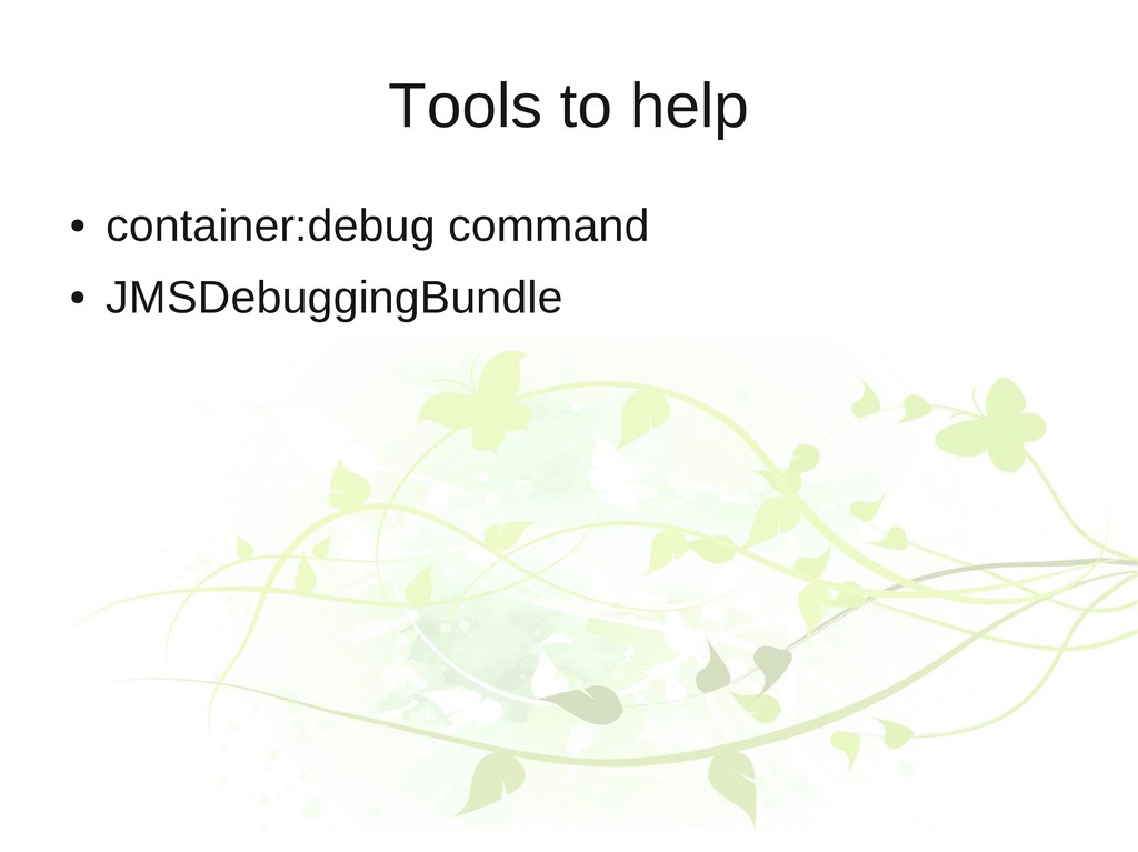 Tools to help ● container:debug command ● JMSDe...