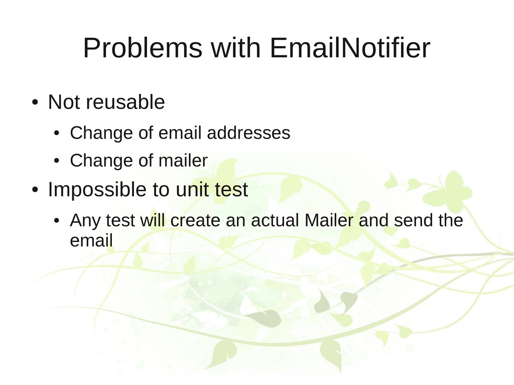 Problems with EmailNotifier ● Not reusable ● Ch...