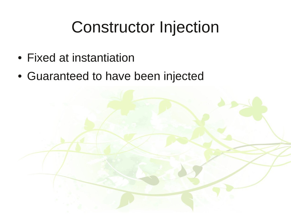Constructor Injection ● Fixed at instantiation ...