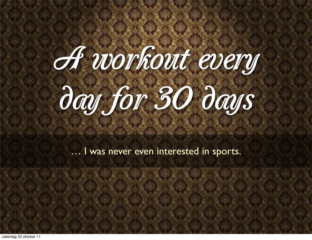 A workout every day for 30 days … I was never e...