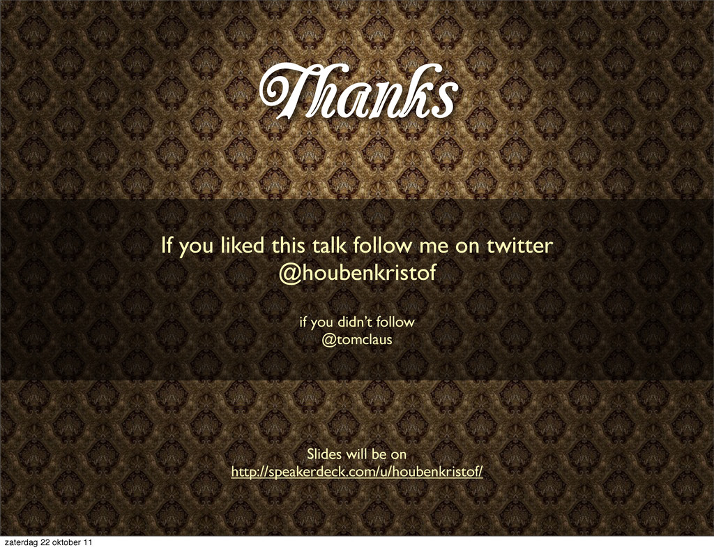 Thanks If you liked this talk follow me on twit...