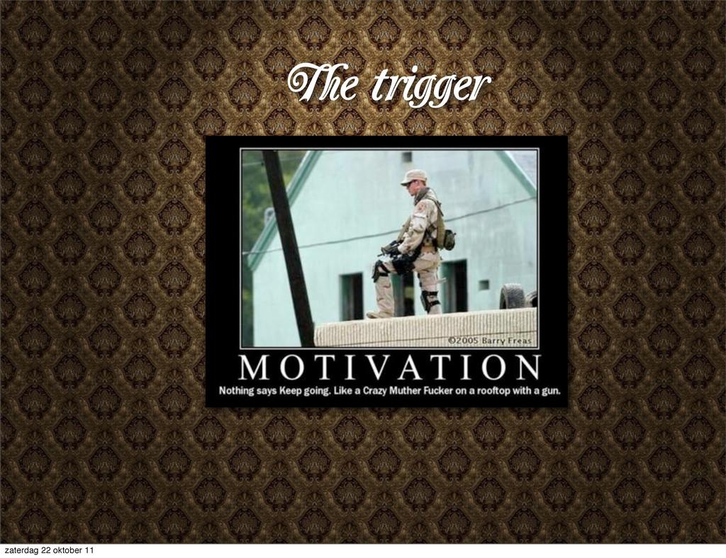 The trigger zaterdag 22 oktober 11