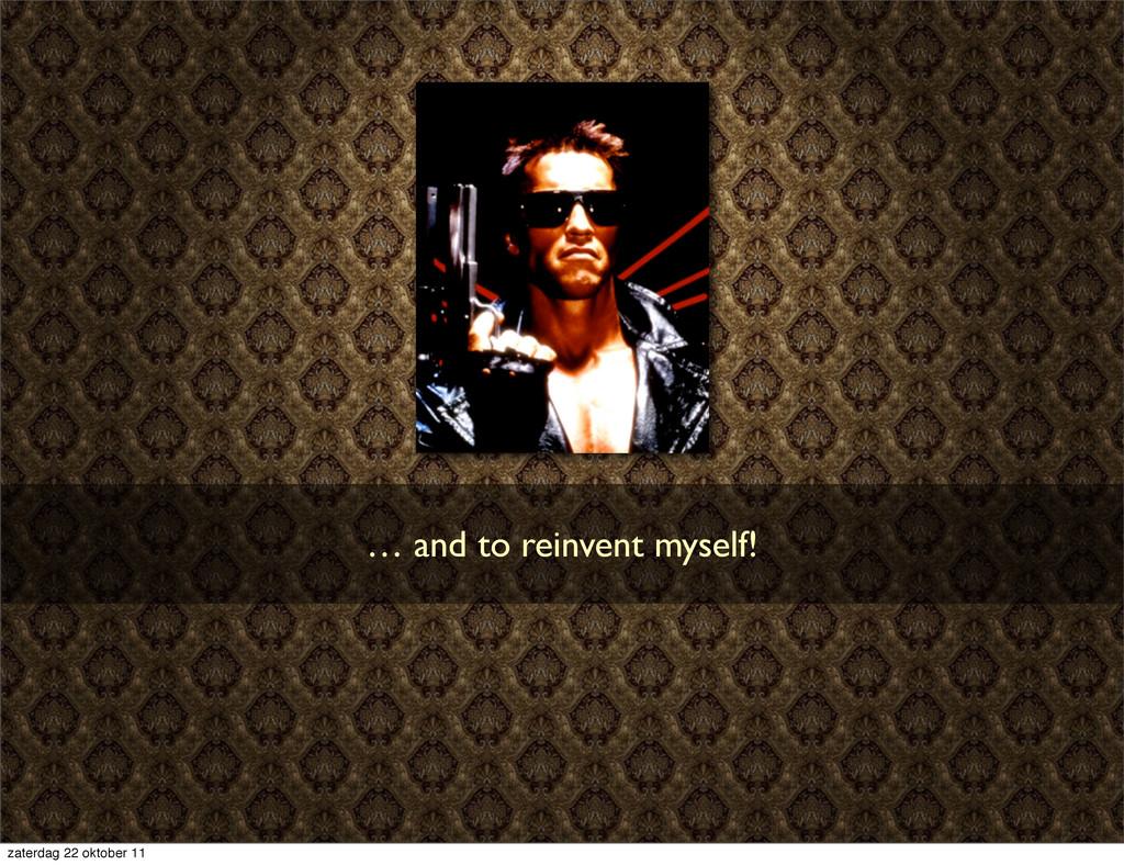 … and to reinvent myself! zaterdag 22 oktober 11