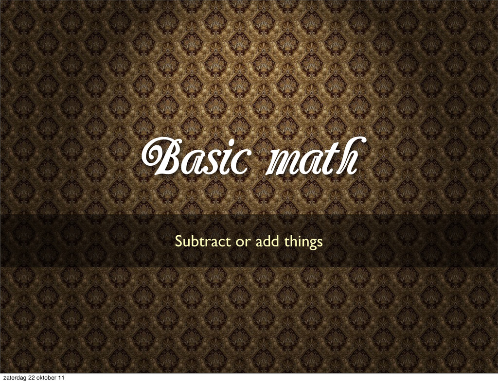 Basic math Subtract or add things zaterdag 22 o...