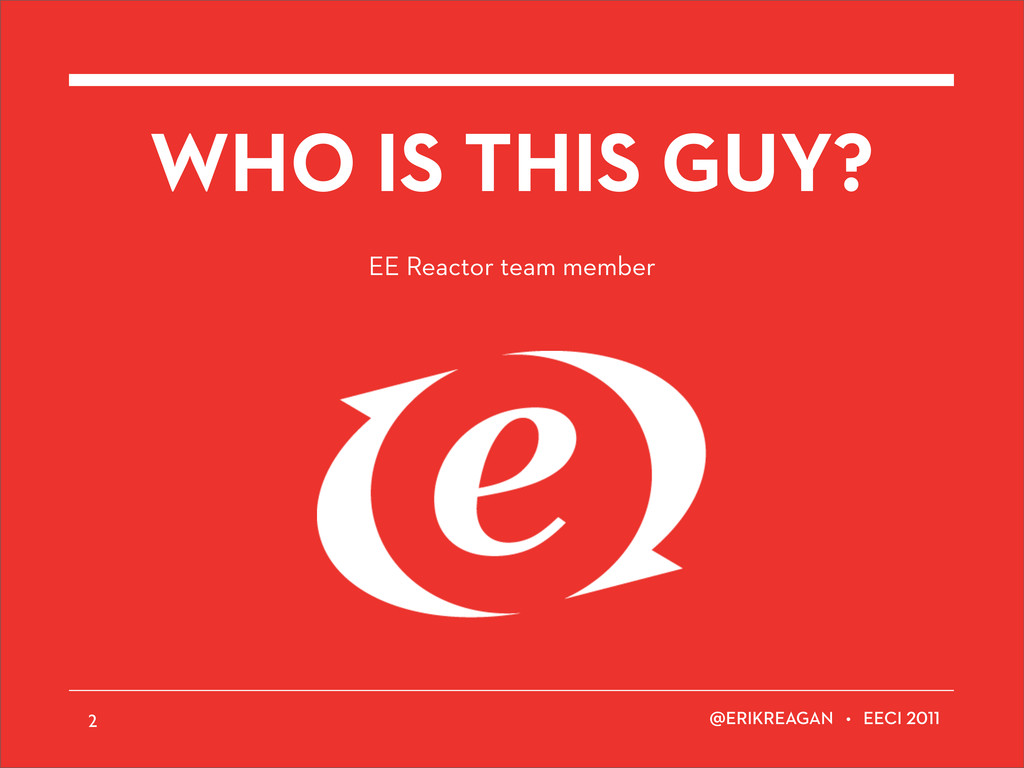 ERIKREAGAN • EECI WHO IS THIS GUY? 2 EE Reactor...