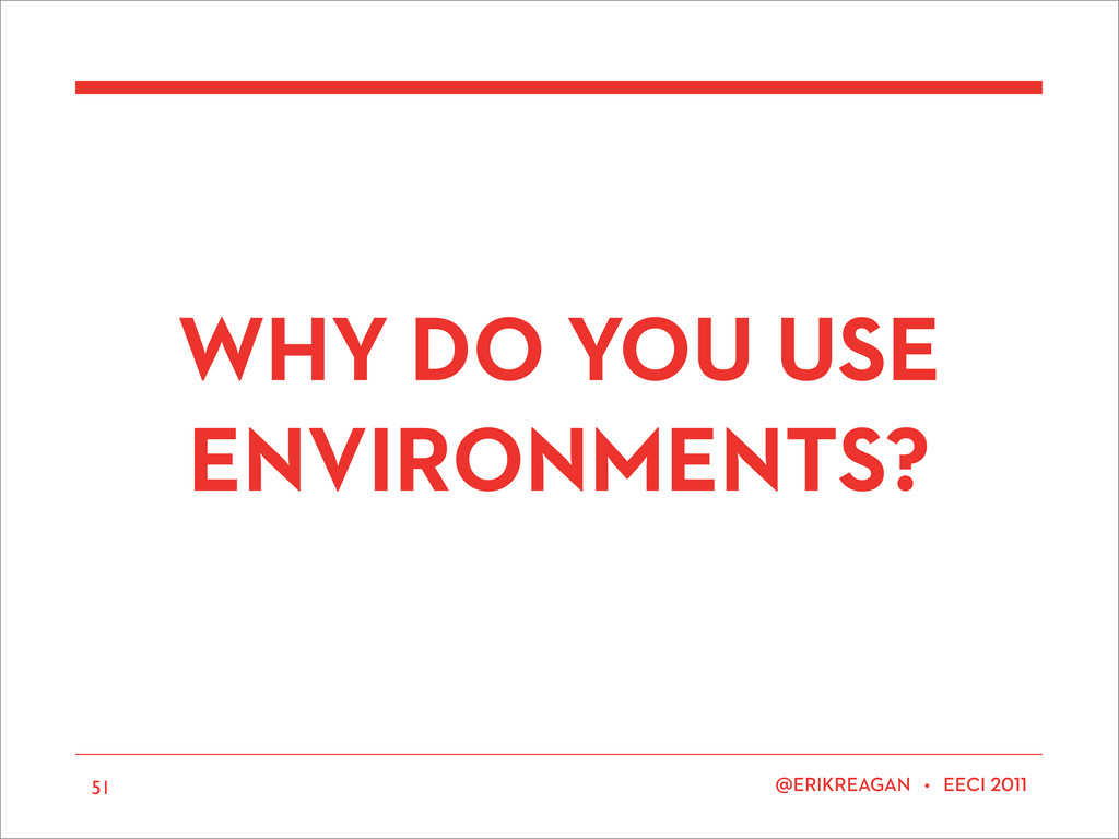 ERIKREAGAN • EECI 51 WHY DO YOU USE ENVIRONMENT...