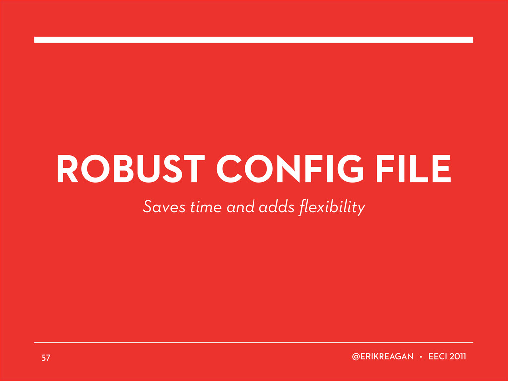 ERIKREAGAN • EECI ROBUST CONFIG FILE Saves time...