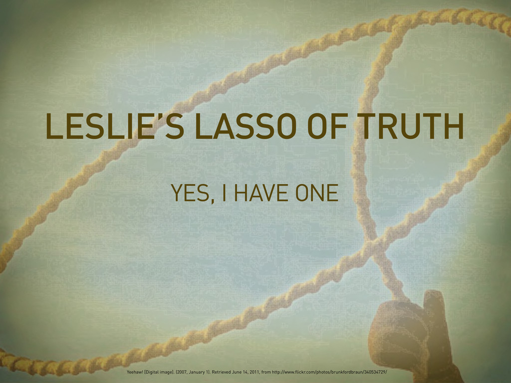 YES, I HAVE ONE LESLIE'S LASSO OF TRUTH Yeehaw!...