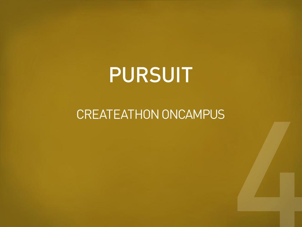 PURSUIT 4 CREATEATHON ONCAMPUS