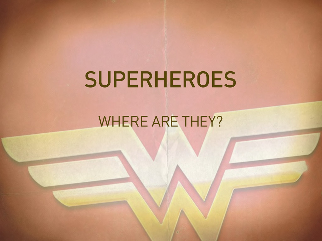 WHERE ARE THEY? SUPERHEROES