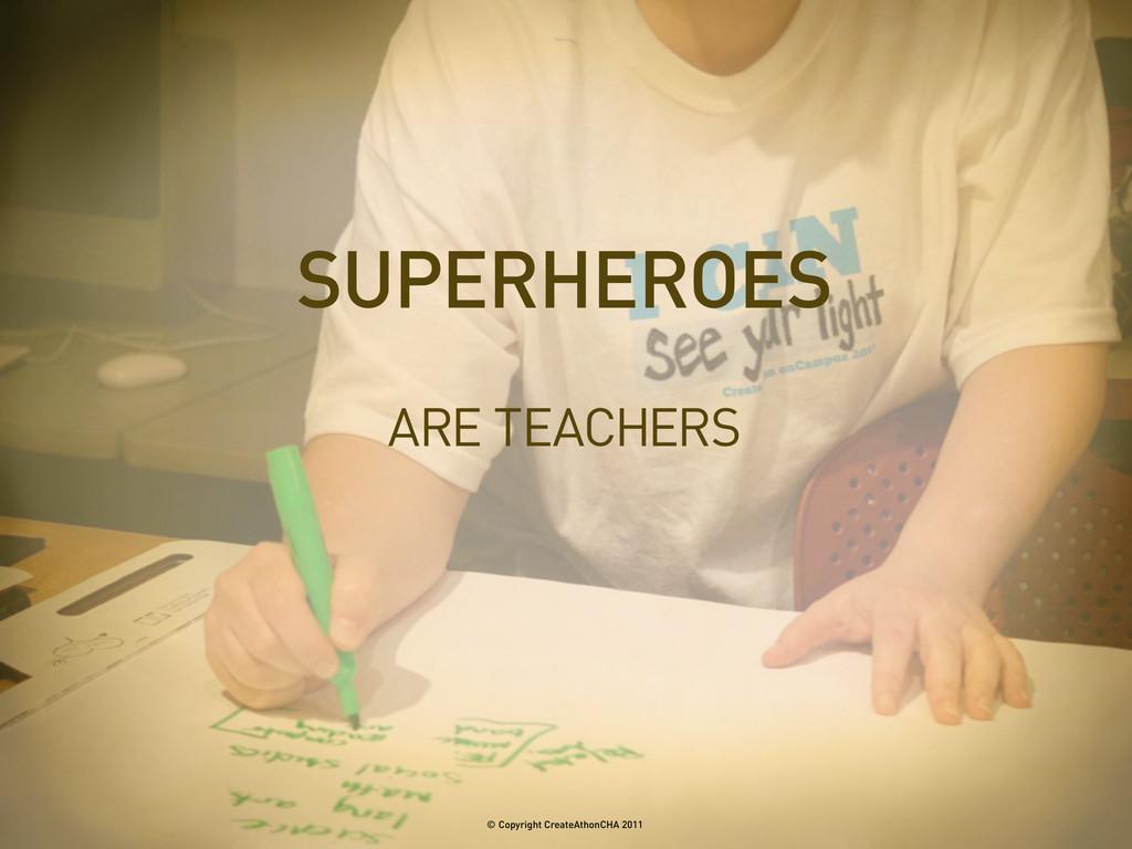 ARE TEACHERS SUPERHEROES © Copyright CreateAtho...
