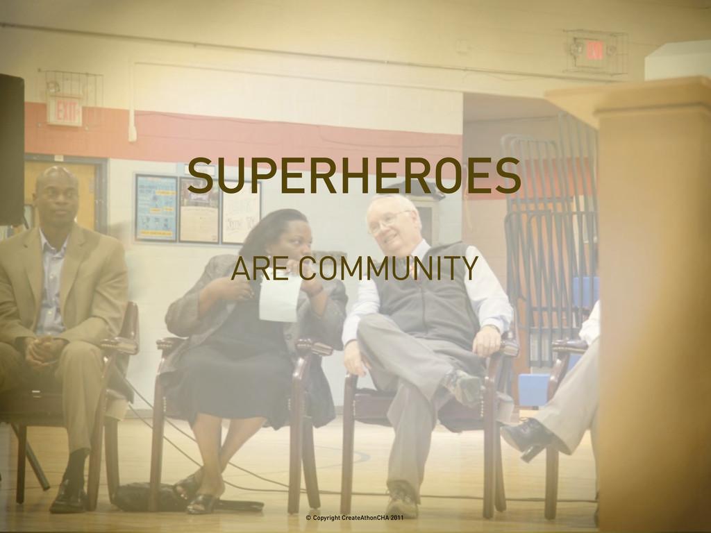 ARE COMMUNITY SUPERHEROES © Copyright CreateAth...