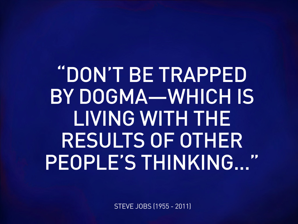"""STEVE JOBS (1955 - 2011) """"DON'T BE TRAPPED BY D..."""