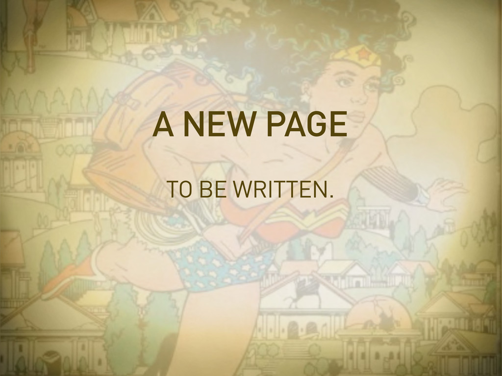 TO BE WRITTEN. A NEW PAGE
