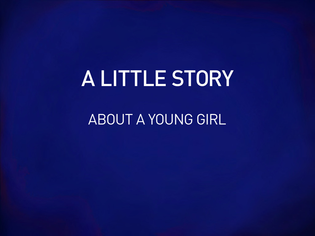 A LITTLE STORY ABOUT A YOUNG GIRL