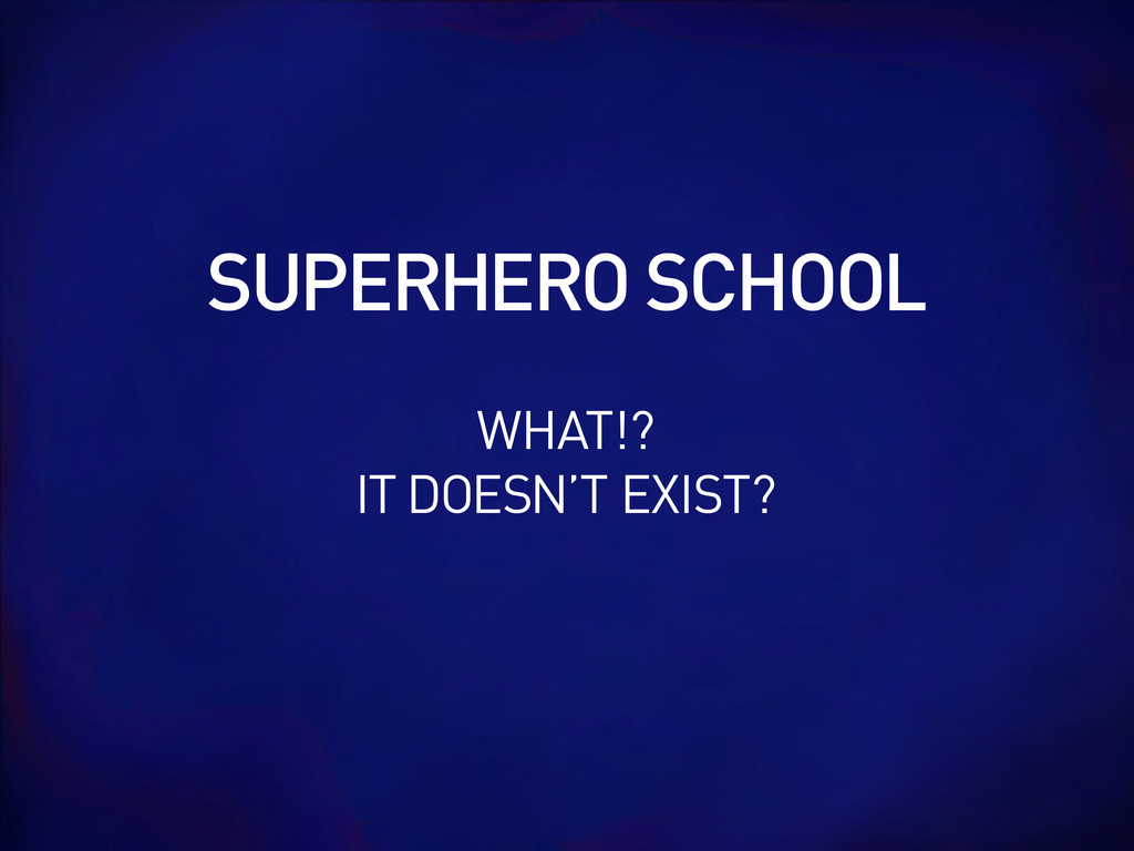 SUPERHERO SCHOOL WHAT!? IT DOESN'T EXIST?