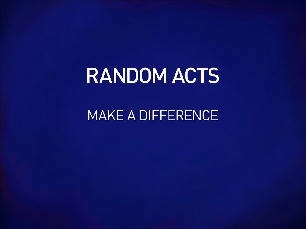 MAKE A DIFFERENCE RANDOM ACTS