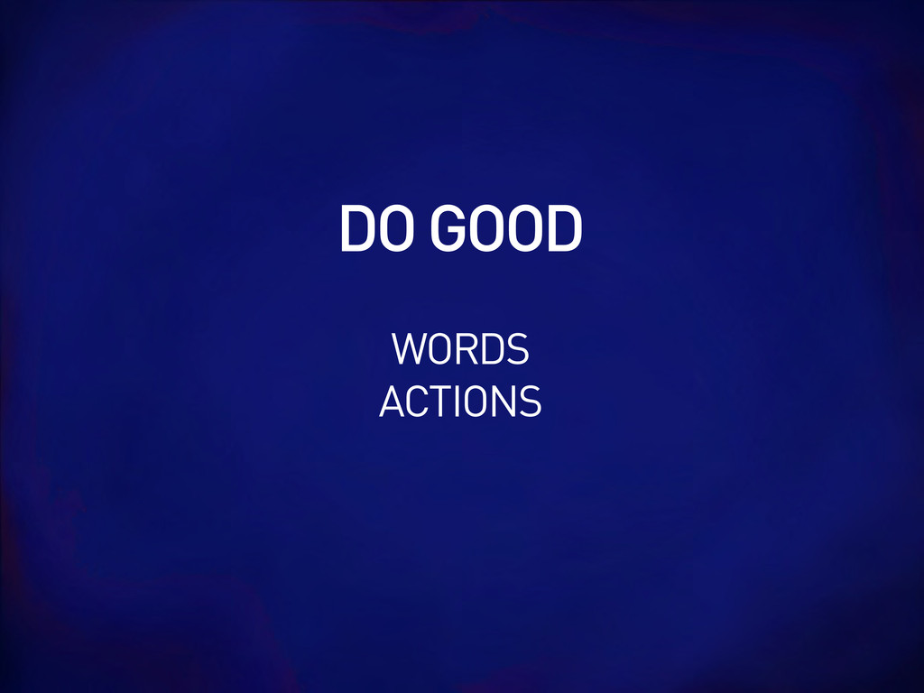 WORDS ACTIONS DO GOOD