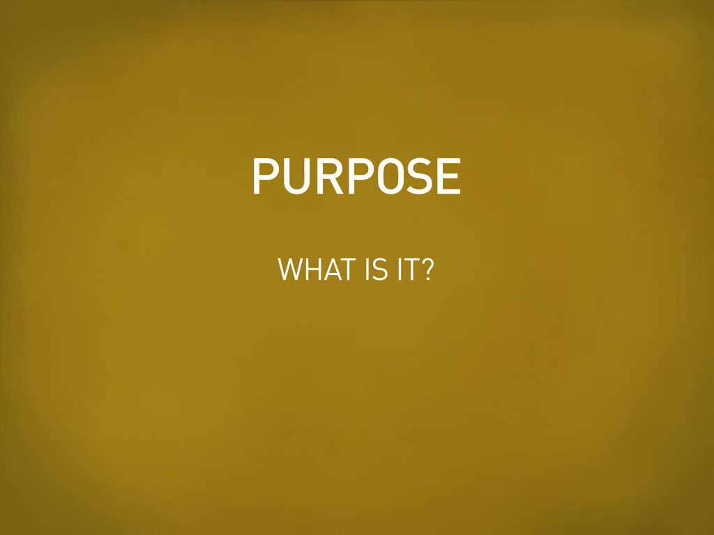 WHAT IS IT? PURPOSE