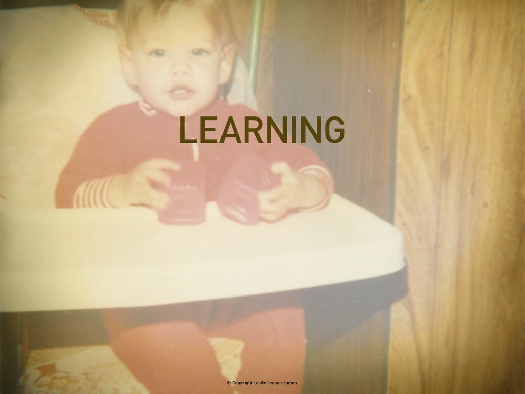 LEARNING © Copyright Leslie Jensen-Inman