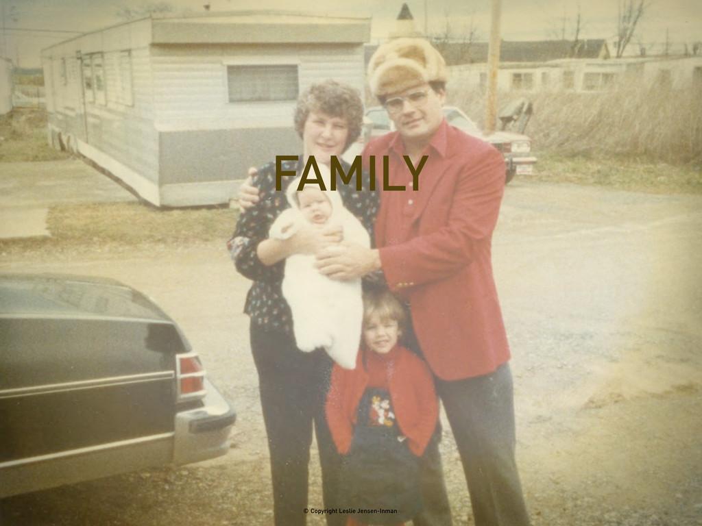 FAMILY © Copyright Leslie Jensen-Inman