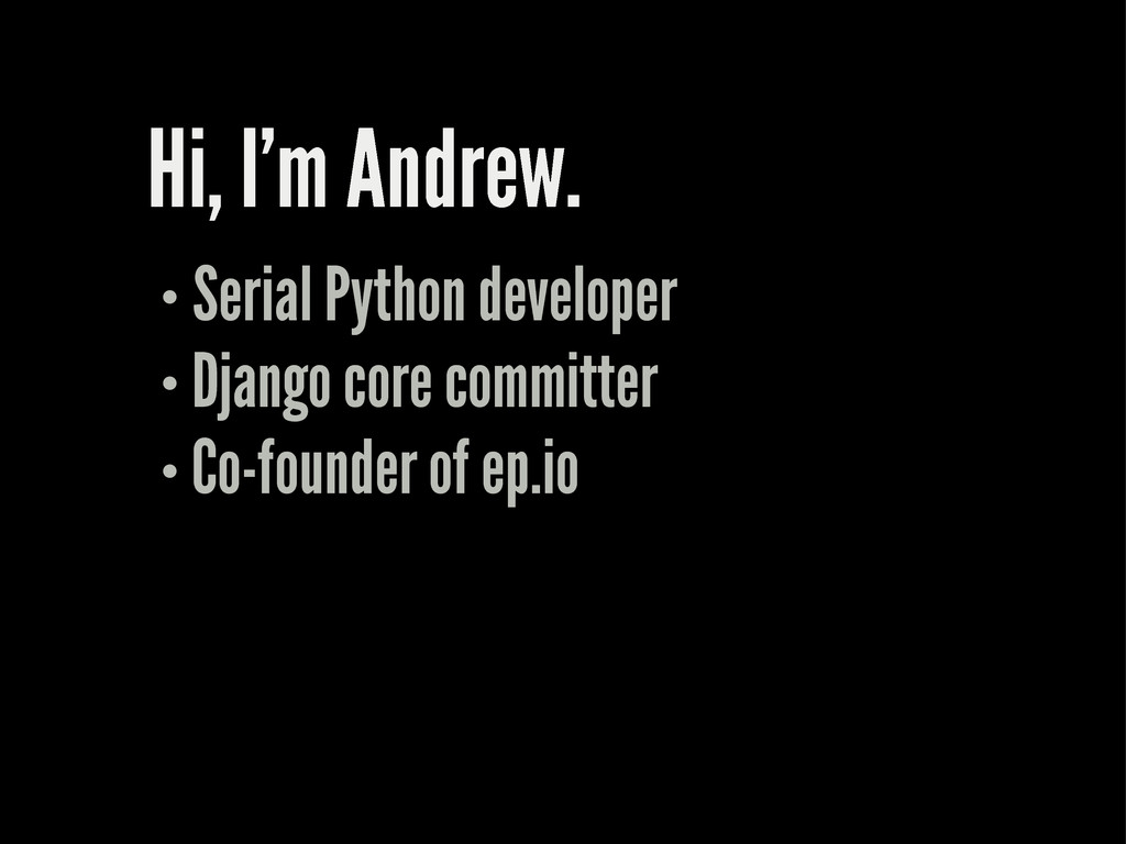 Hi, I'm Andrew. Serial Python developer Django ...