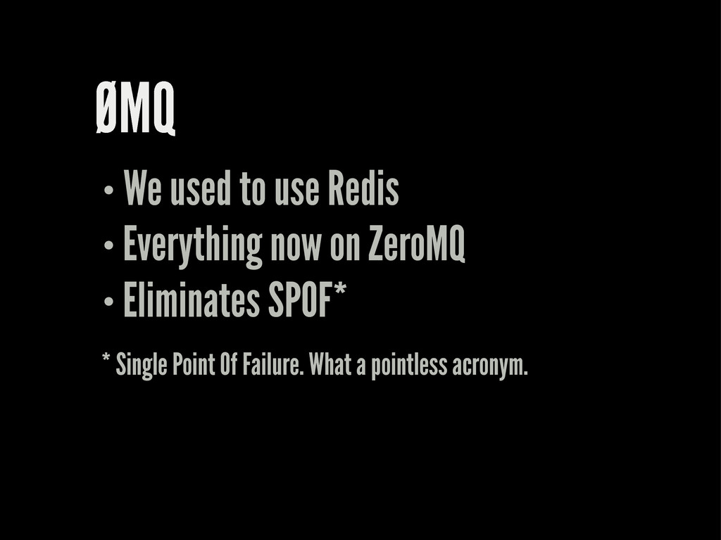 ØMQ We used to use Redis Everything now on Zero...