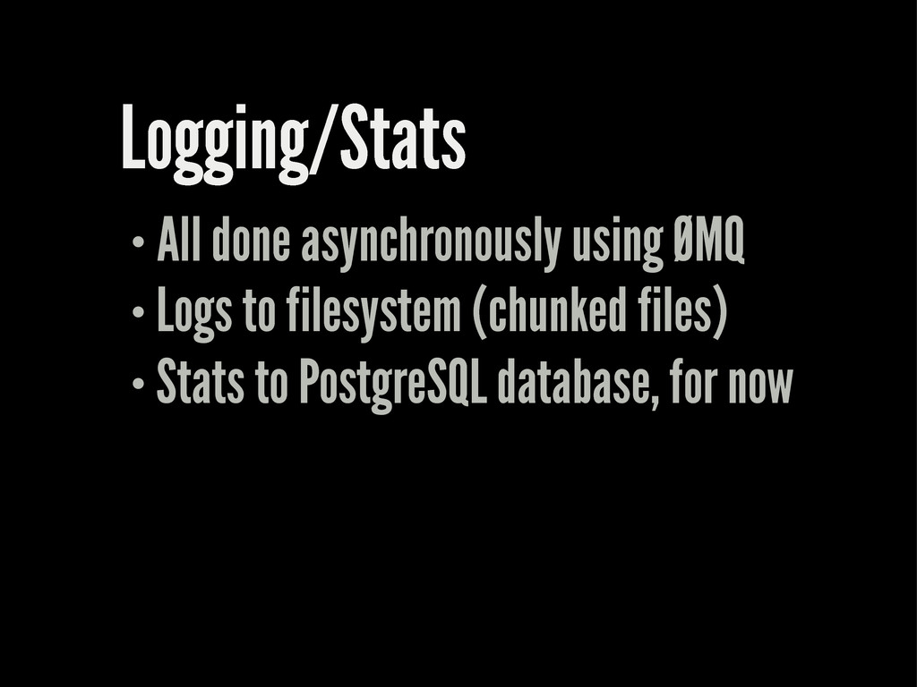 Logging/Stats All done asynchronously using ØMQ...