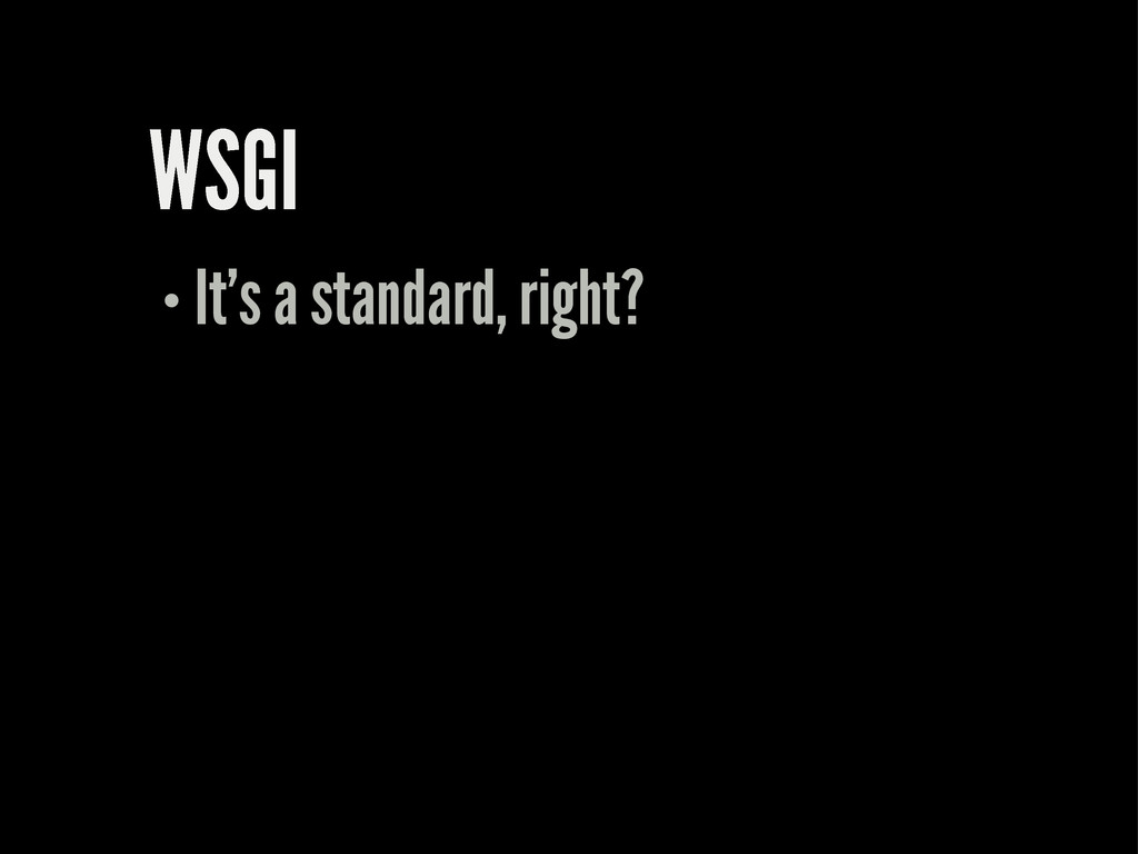 WSGI It's a standard, right?