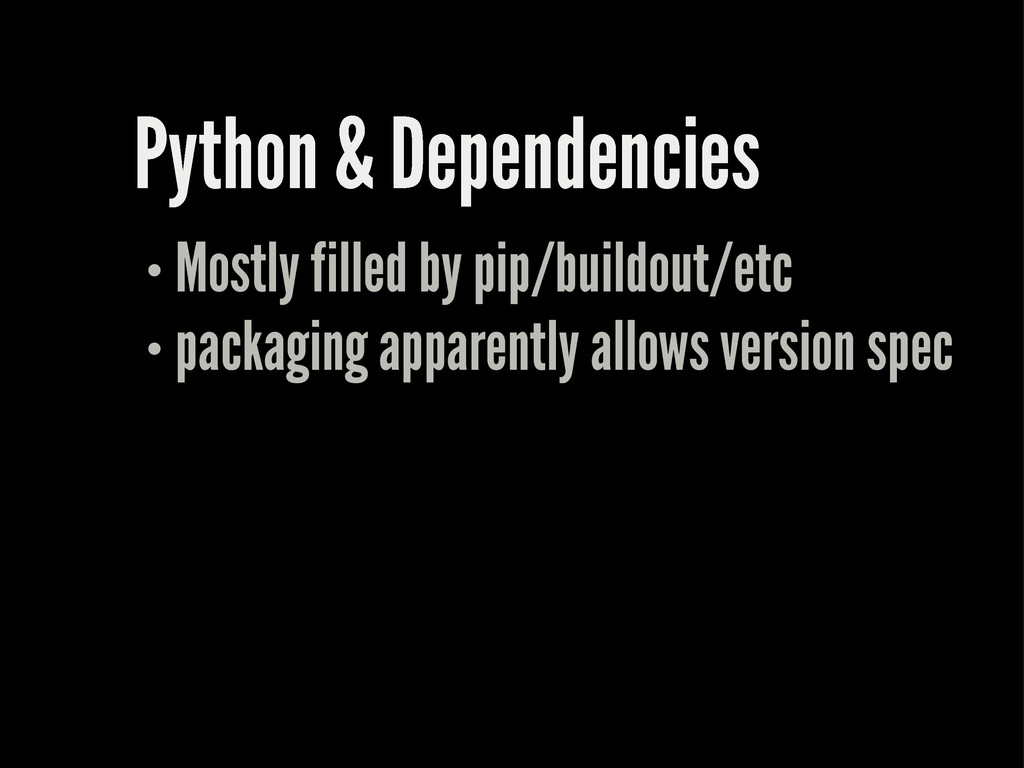Python & Dependencies Mostly filled by pip/buil...