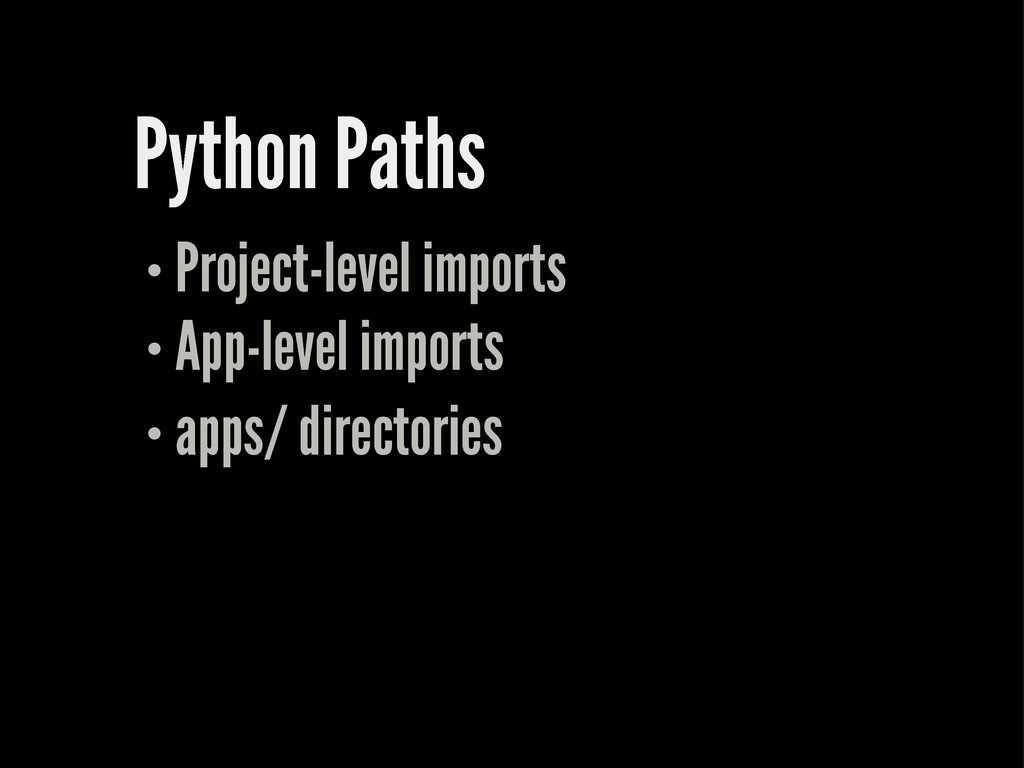Python Paths Project-level imports App-level im...
