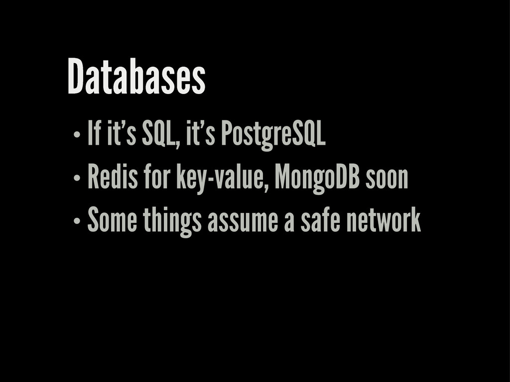 Databases If it's SQL, it's PostgreSQL Redis fo...
