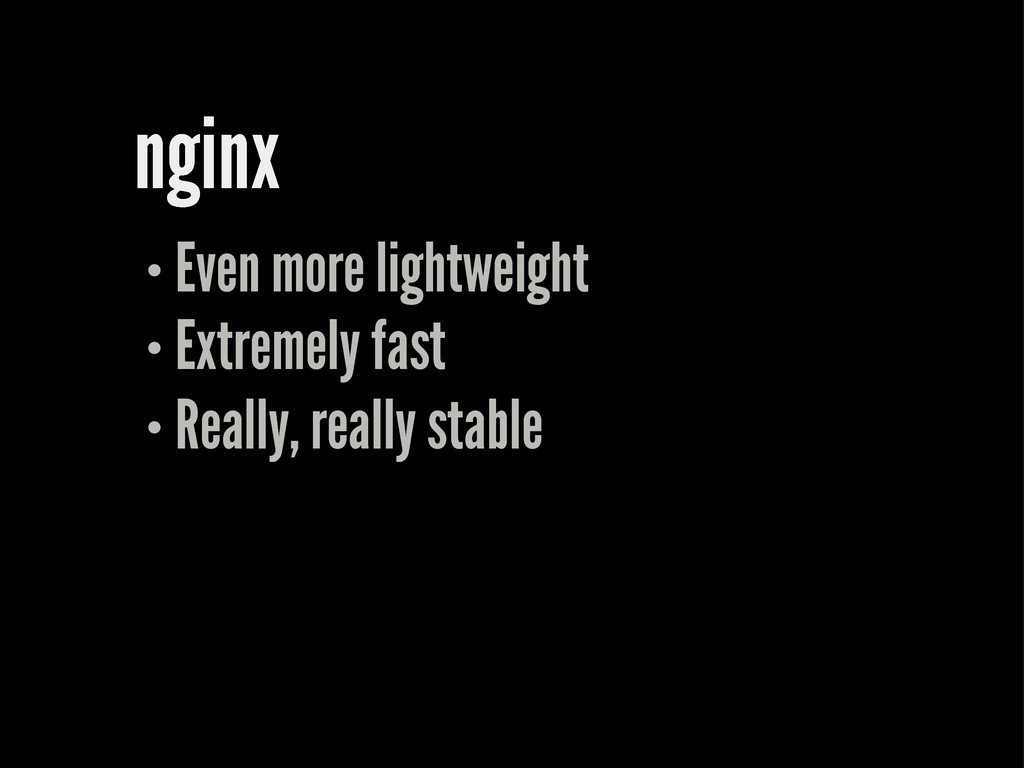 nginx Even more lightweight Extremely fast Real...