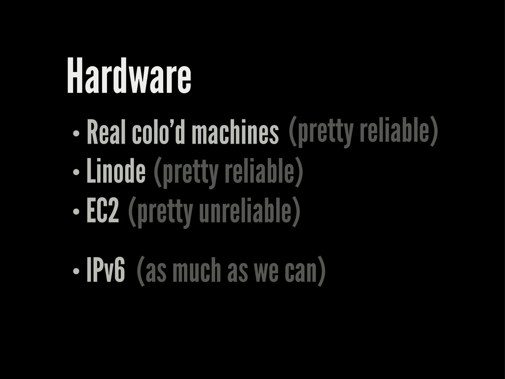 Hardware Real colo'd machines Linode EC2 (prett...