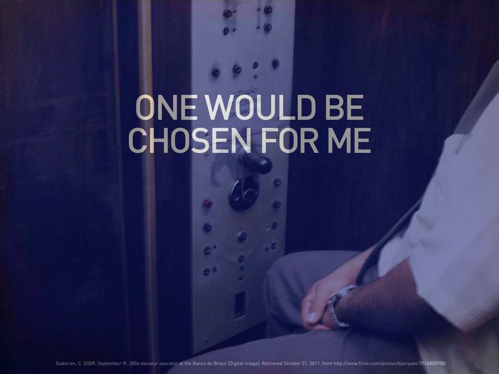 ONE WOULD BE CHOSEN FOR ME Guderian, C. (2009, ...