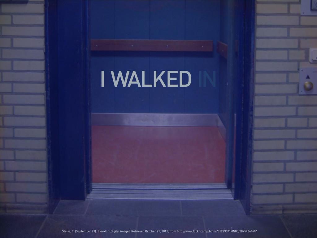 I WALKED IN Steiss, T. (September 21). Elevator...