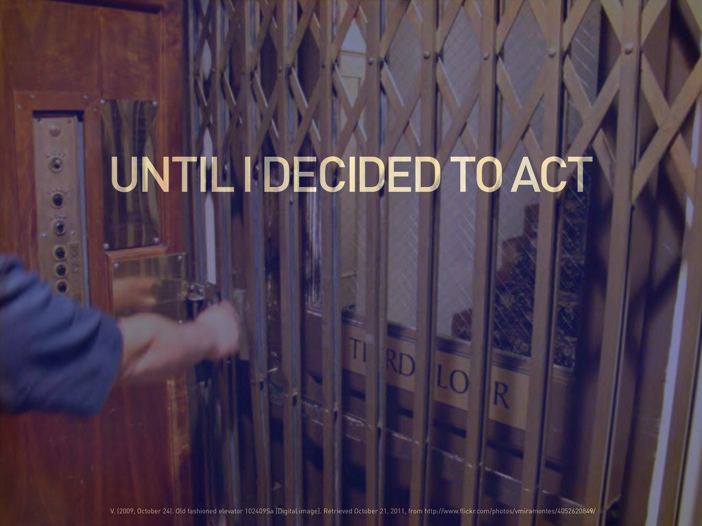 UNTIL I DECIDED TO ACT V. (2009, October 24). O...