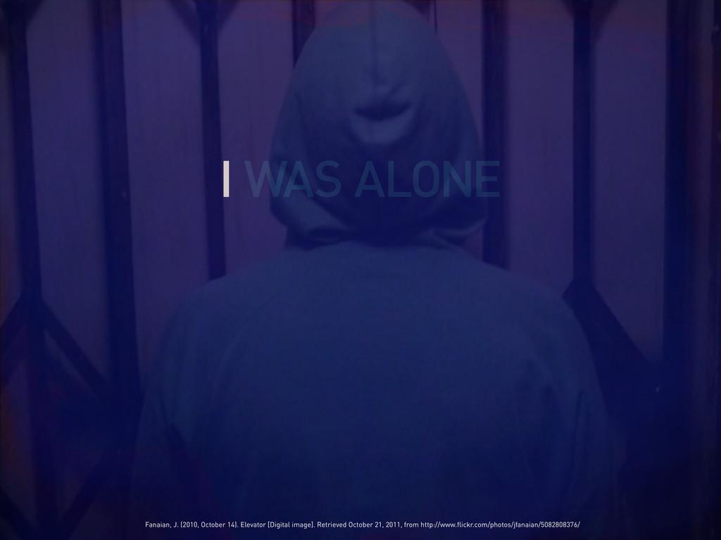 I WAS ALONE Fanaian, J. (2010, October 14). Ele...