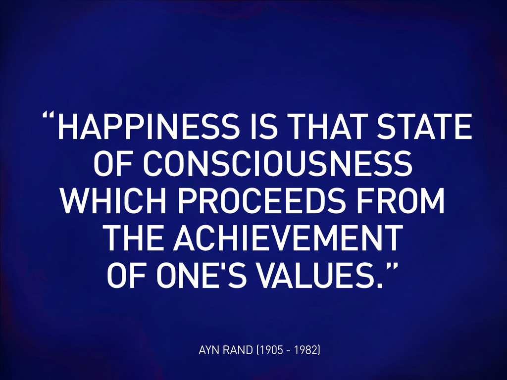 """AYN RAND (1905 - 1982) """"HAPPINESS IS THAT STATE..."""