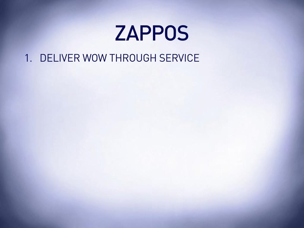 1. DELIVER WOW THROUGH SERVICE ZAPPOS