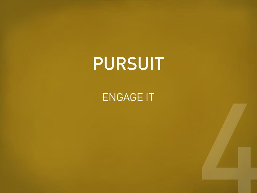 ENGAGE IT PURSUIT 4