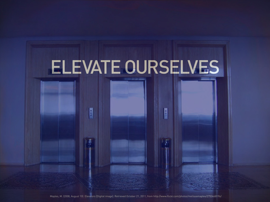 ELEVATE OURSELVES Maples, M. (2008, August 10)....